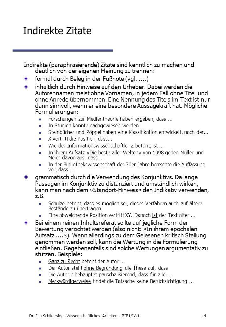 Dr. Isa Schikorsky - Wissenschaftliches Arbeiten - BIB1/IW114 Indirekte Zitate Indirekte (paraphrasierende) Zitate sind kenntlich zu machen und deutli