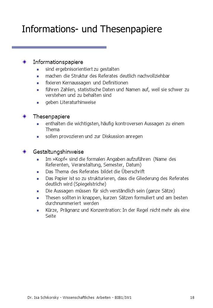 Dr. Isa Schikorsky - Wissenschaftliches Arbeiten - BIB1/IW118 Informations- und Thesenpapiere Informationspapiere sind ergebnisorientiert zu gestalten