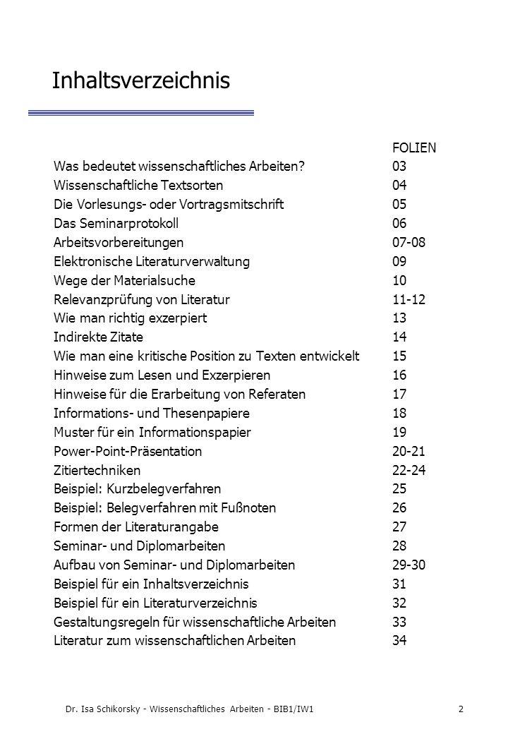 Dr. Isa Schikorsky - Wissenschaftliches Arbeiten - BIB1/IW12 Inhaltsverzeichnis FOLIEN Was bedeutet wissenschaftliches Arbeiten?03 Wissenschaftliche T