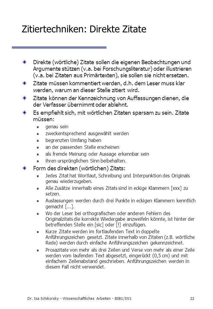 Dr. Isa Schikorsky - Wissenschaftliches Arbeiten - BIB1/IW122 Zitiertechniken: Direkte Zitate Direkte (wörtliche) Zitate sollen die eigenen Beobachtun
