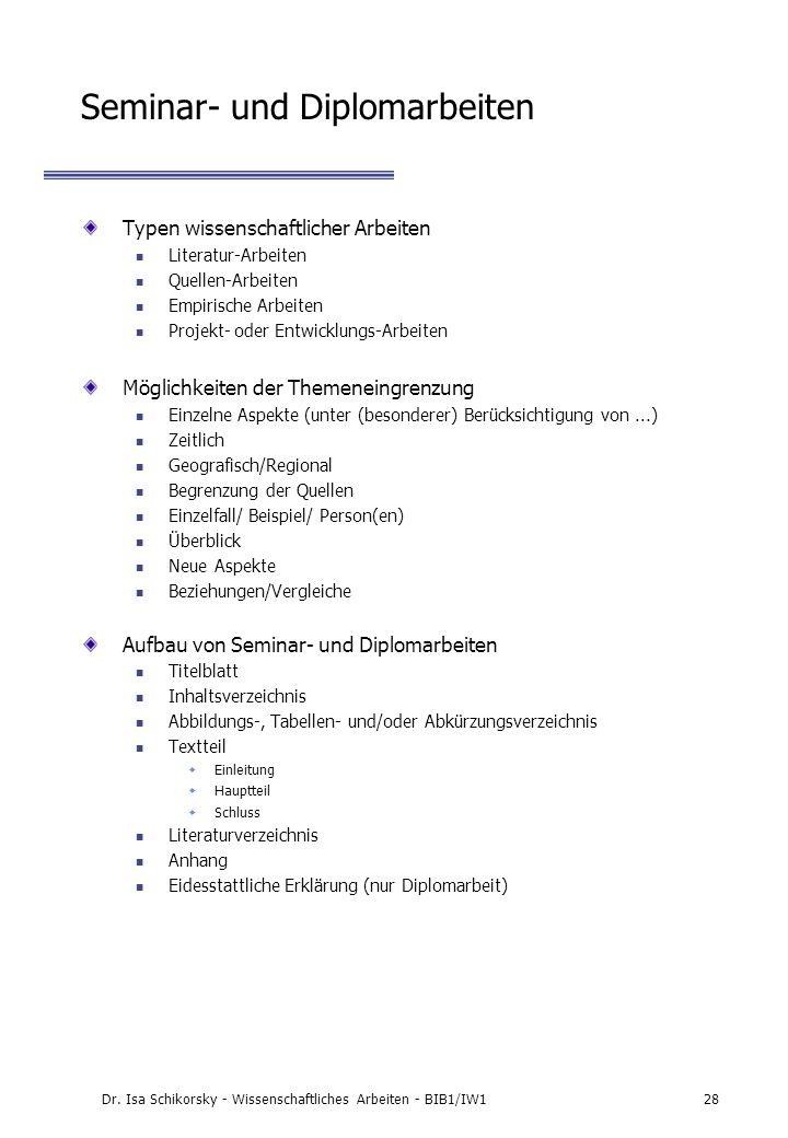 Dr. Isa Schikorsky - Wissenschaftliches Arbeiten - BIB1/IW128 Seminar- und Diplomarbeiten Typen wissenschaftlicher Arbeiten Literatur-Arbeiten Quellen