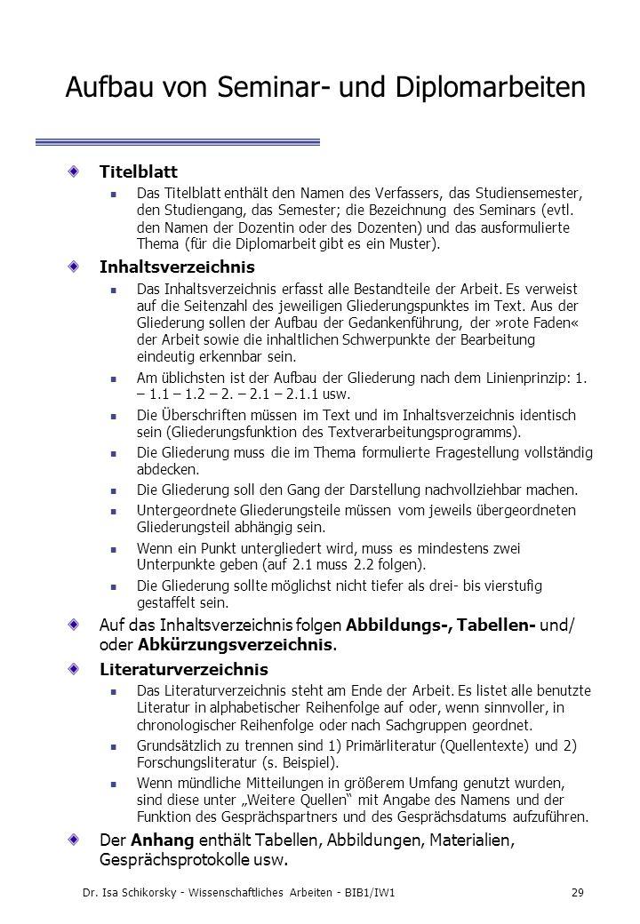 Dr. Isa Schikorsky - Wissenschaftliches Arbeiten - BIB1/IW129 Aufbau von Seminar- und Diplomarbeiten Titelblatt Das Titelblatt enthält den Namen des V