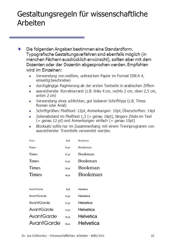 Dr. Isa Schikorsky - Wissenschaftliches Arbeiten - BIB1/IW133 Gestaltungsregeln für wissenschaftliche Arbeiten Die folgenden Angaben bestimmen eine St