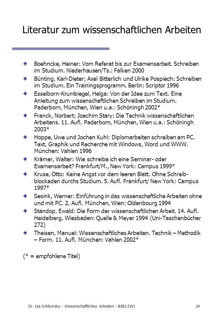 Dr. Isa Schikorsky - Wissenschaftliches Arbeiten - BIB1/IW134 Literatur zum wissenschaftlichen Arbeiten Boehncke, Heiner: Vom Referat bis zur Examensa