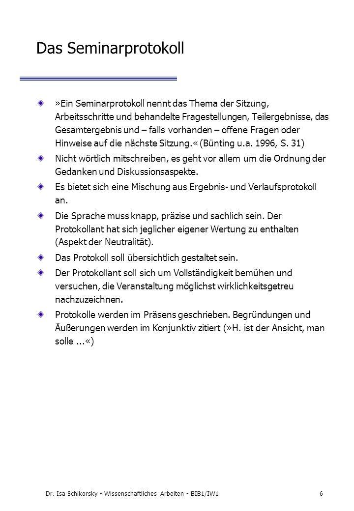 Dr. Isa Schikorsky - Wissenschaftliches Arbeiten - BIB1/IW16 Das Seminarprotokoll »Ein Seminarprotokoll nennt das Thema der Sitzung, Arbeitsschritte u