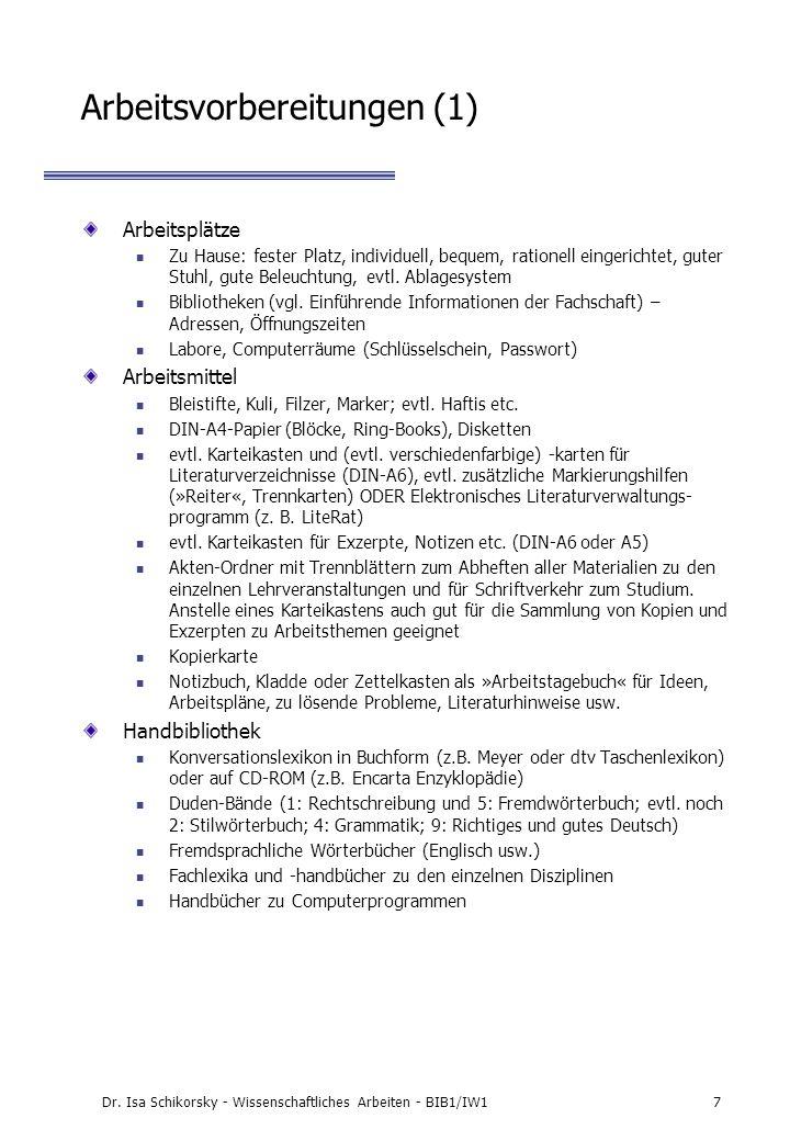 Dr. Isa Schikorsky - Wissenschaftliches Arbeiten - BIB1/IW17 Arbeitsvorbereitungen (1) Arbeitsplätze Zu Hause: fester Platz, individuell, bequem, rati