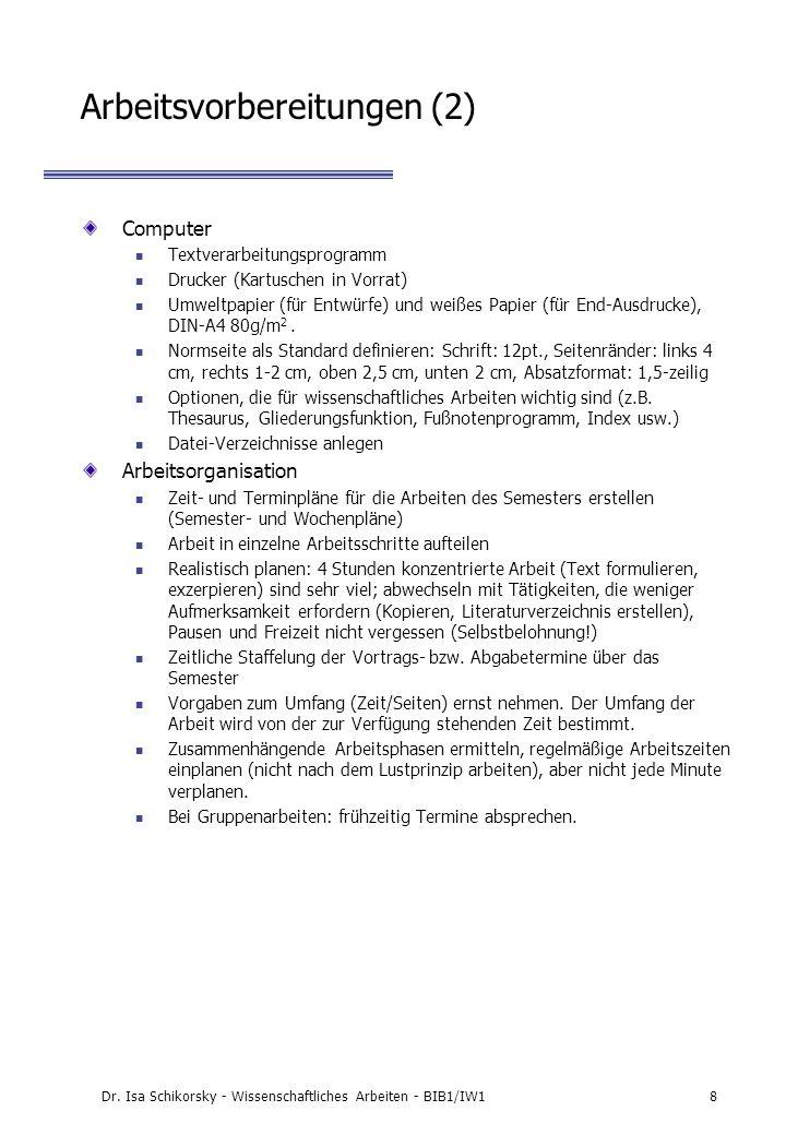 Dr. Isa Schikorsky - Wissenschaftliches Arbeiten - BIB1/IW18 Arbeitsvorbereitungen (2) Computer Textverarbeitungsprogramm Drucker (Kartuschen in Vorra