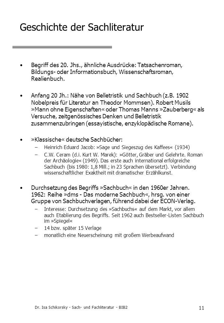 Dr. Isa Schikorsky - Sach- und Fachliteratur - BIB2 11 Geschichte der Sachliteratur Begriff des 20. Jhs., ähnliche Ausdrücke: Tatsachenroman, Bildungs