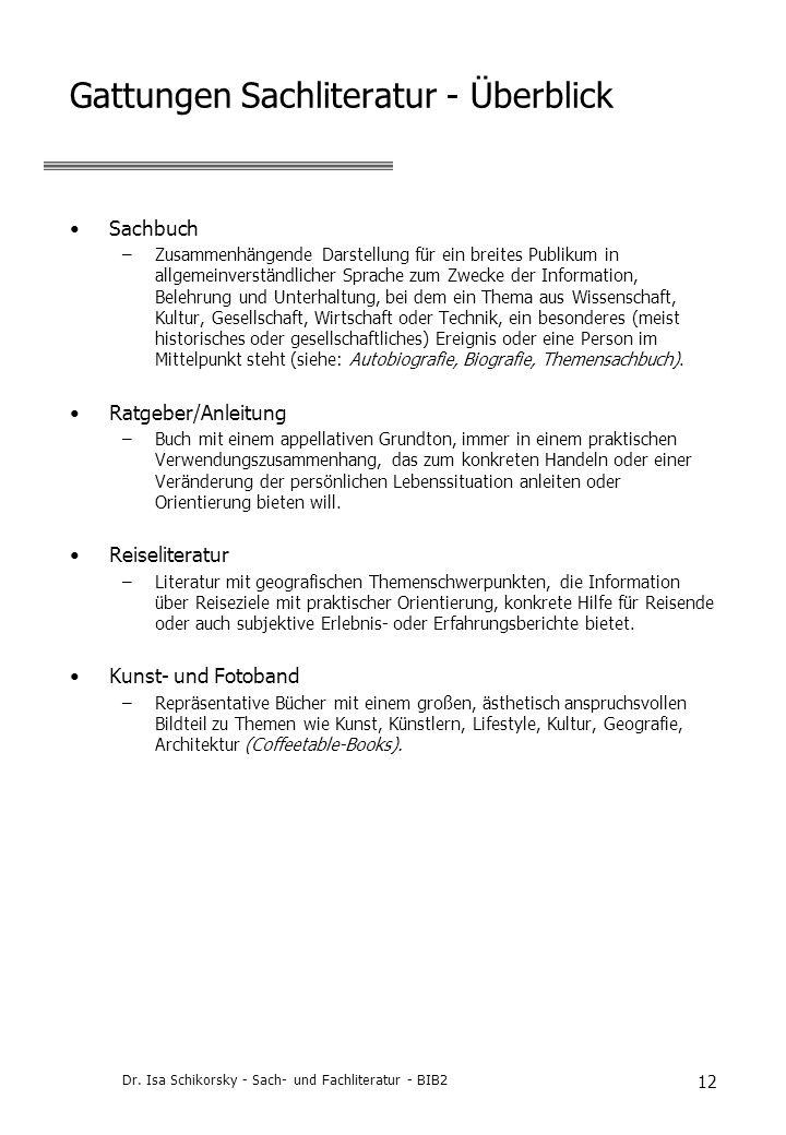 Dr. Isa Schikorsky - Sach- und Fachliteratur - BIB2 12 Gattungen Sachliteratur - Überblick Sachbuch –Zusammenhängende Darstellung für ein breites Publ