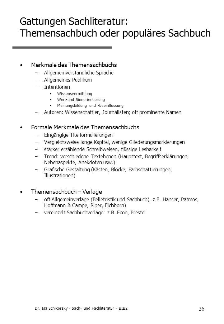 Dr. Isa Schikorsky - Sach- und Fachliteratur - BIB2 26 Gattungen Sachliteratur: Themensachbuch oder populäres Sachbuch Merkmale des Themensachbuchs –A
