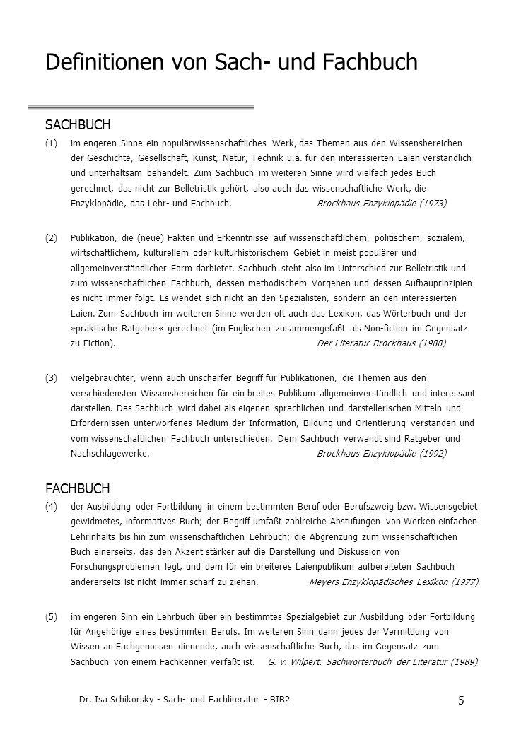Dr. Isa Schikorsky - Sach- und Fachliteratur - BIB2 5 Definitionen von Sach- und Fachbuch SACHBUCH (1)im engeren Sinne ein populärwissenschaftliches W