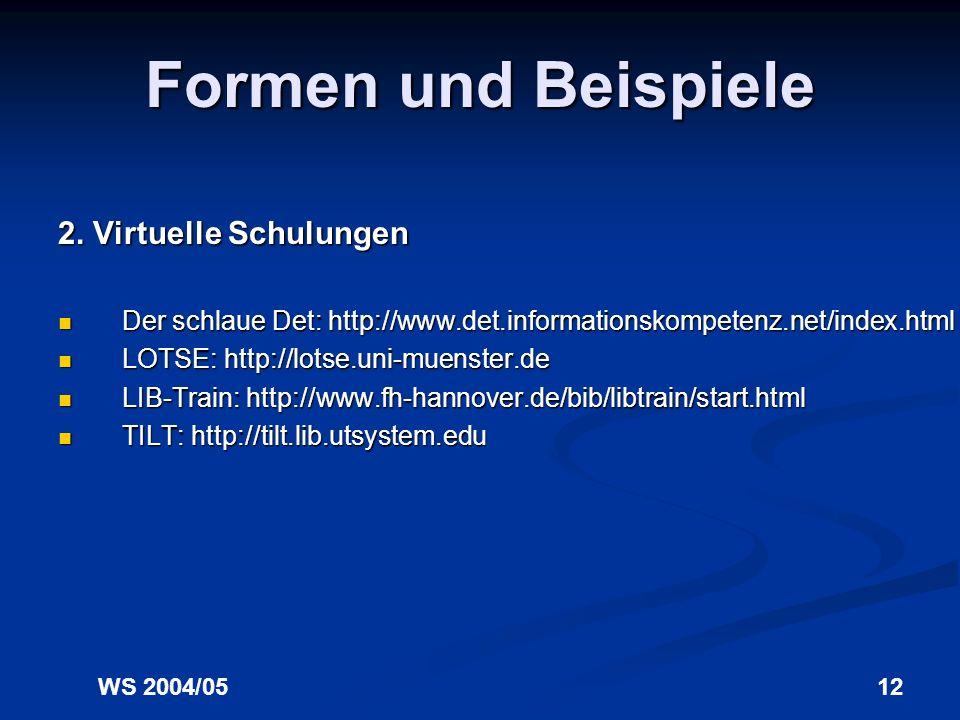 WS 2004/0511 Formen und Beispiele 1. Schulungskonzepte vor Ort ULB Düsseldorf: http://www.ub.uni-duesseldorf.de/schulung ULB Düsseldorf: http://www.ub