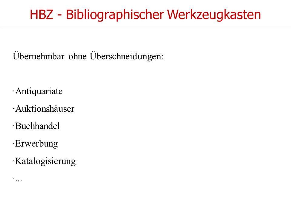 HBZ - Bibliographischer Werkzeugkasten Übernehmbar ohne Überschneidungen: ·Antiquariate ·Auktionshäuser ·Buchhandel ·Erwerbung ·Katalogisierung ·...