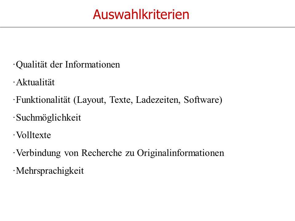 Auswahlkriterien ·Qualität der Informationen ·Aktualität ·Funktionalität (Layout, Texte, Ladezeiten, Software) ·Suchmöglichkeit ·Volltexte ·Verbindung von Recherche zu Originalinformationen ·Mehrsprachigkeit
