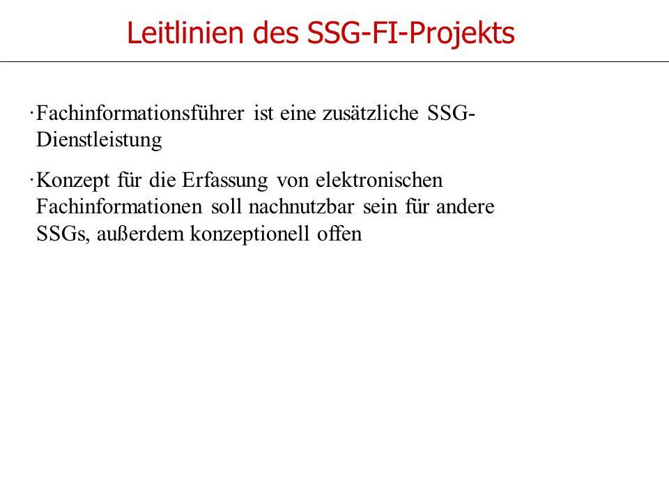 Leitlinien des SSG-FI-Projekts ·Fachinformationsführer ist eine zusätzliche SSG- Dienstleistung ·Konzept für die Erfassung von elektronischen Fachinformationen soll nachnutzbar sein für andere SSGs, außerdem konzeptionell offen
