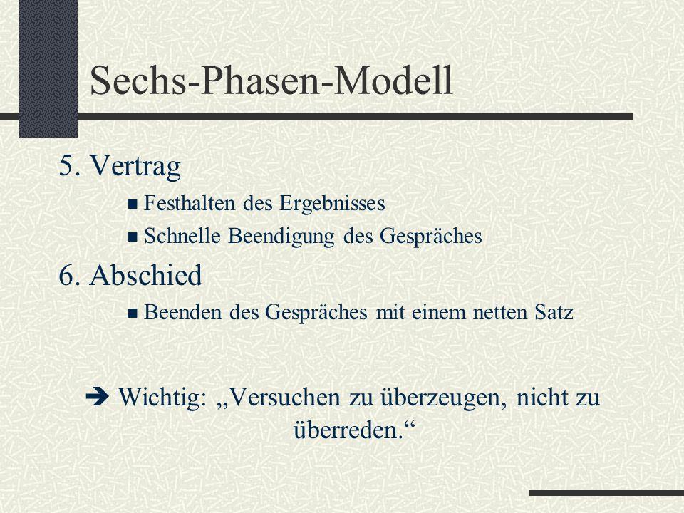 Sechs-Phasen-Modell 5. Vertrag Festhalten des Ergebnisses Schnelle Beendigung des Gespräches 6. Abschied Beenden des Gespräches mit einem netten Satz
