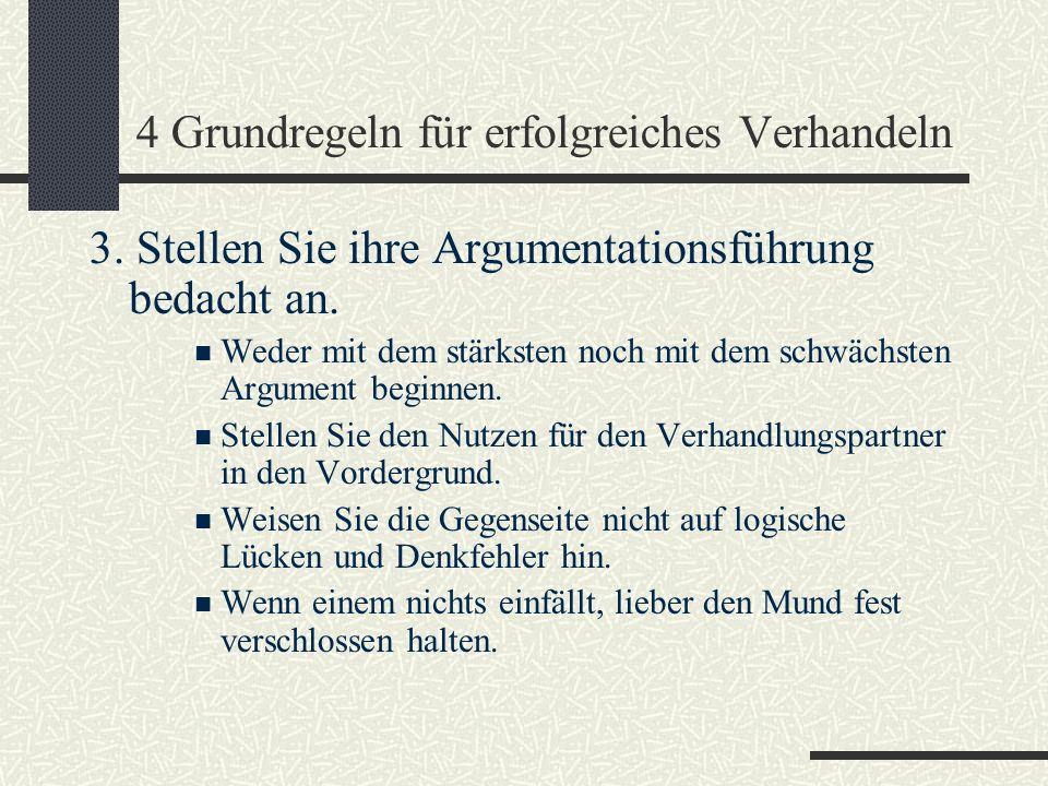 4 Grundregeln für erfolgreiches Verhandeln 3. Stellen Sie ihre Argumentationsführung bedacht an. Weder mit dem stärksten noch mit dem schwächsten Argu