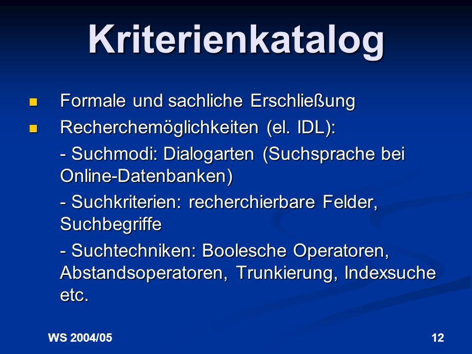 WS 2004/0512 Kriterienkatalog Formale und sachliche Erschließung Formale und sachliche Erschließung Recherchemöglichkeiten (el.