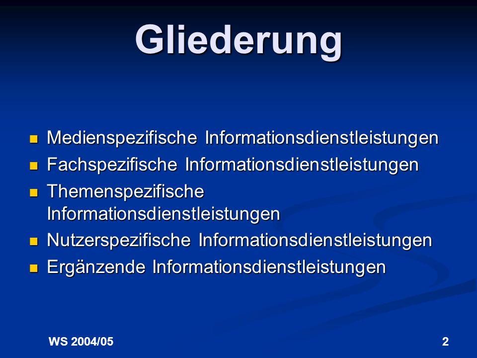 WS 2004/052 Gliederung Medienspezifische Informationsdienstleistungen Medienspezifische Informationsdienstleistungen Fachspezifische Informationsdienstleistungen Fachspezifische Informationsdienstleistungen Themenspezifische Informationsdienstleistungen Themenspezifische Informationsdienstleistungen Nutzerspezifische Informationsdienstleistungen Nutzerspezifische Informationsdienstleistungen Ergänzende Informationsdienstleistungen Ergänzende Informationsdienstleistungen