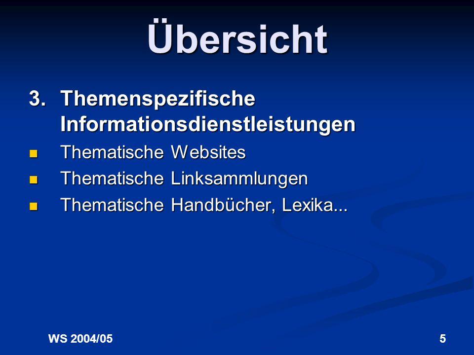 WS 2004/055 Übersicht 3.Themenspezifische Informationsdienstleistungen Thematische Websites Thematische Websites Thematische Linksammlungen Thematische Linksammlungen Thematische Handbücher, Lexika...