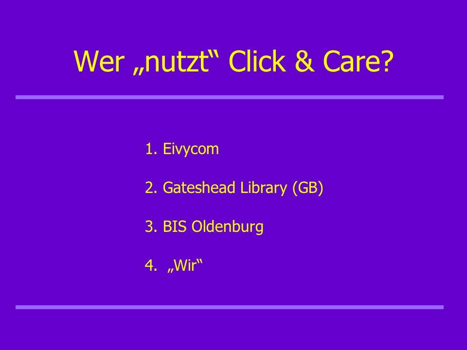 Wer nutzt Click & Care 1. Eivycom 2. Gateshead Library (GB) 3. BIS Oldenburg 4. Wir