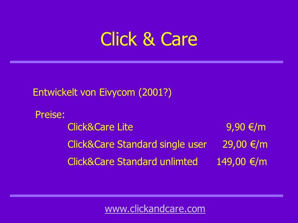 Click & Care Entwickelt von Eivycom (2001 ) Preise: www.clickandcare.com Click&Care Lite 9,90 /m Click&Care Standard single user 29,00 /m Click&Care Standard unlimted 149,00 /m