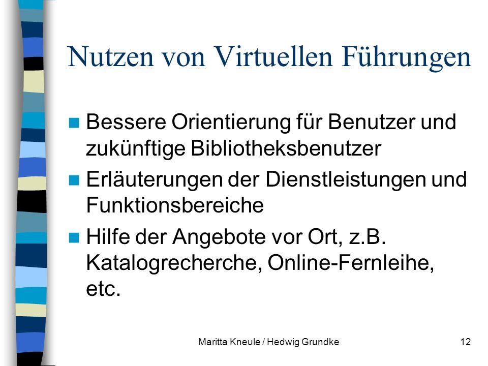 Maritta Kneule / Hedwig Grundke12 Nutzen von Virtuellen Führungen Bessere Orientierung für Benutzer und zukünftige Bibliotheksbenutzer Erläuterungen der Dienstleistungen und Funktionsbereiche Hilfe der Angebote vor Ort, z.B.
