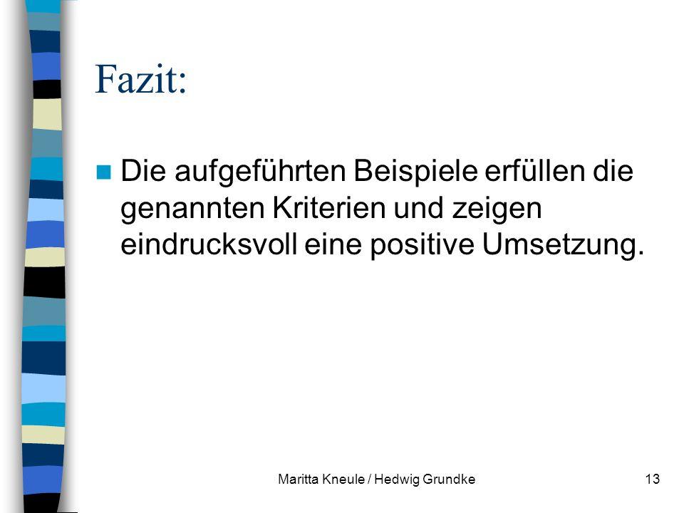 Maritta Kneule / Hedwig Grundke13 Fazit: Die aufgeführten Beispiele erfüllen die genannten Kriterien und zeigen eindrucksvoll eine positive Umsetzung.