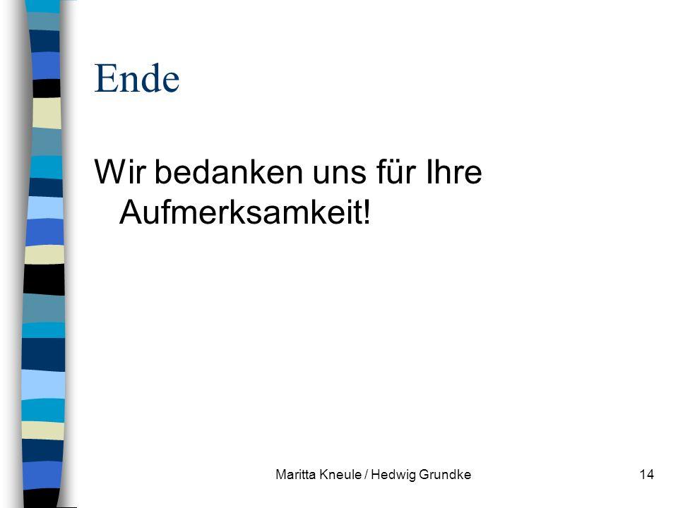 Maritta Kneule / Hedwig Grundke14 Ende Wir bedanken uns für Ihre Aufmerksamkeit!