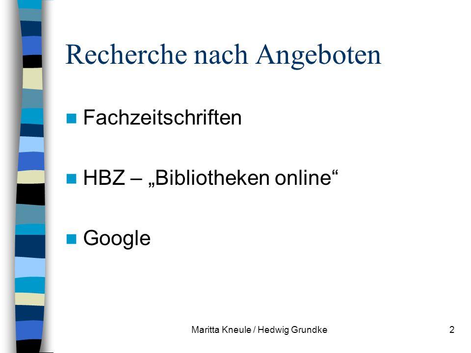 Maritta Kneule / Hedwig Grundke2 Recherche nach Angeboten Fachzeitschriften HBZ – Bibliotheken online Google
