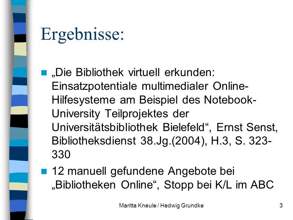 Maritta Kneule / Hedwig Grundke3 Ergebnisse: Die Bibliothek virtuell erkunden: Einsatzpotentiale multimedialer Online- Hilfesysteme am Beispiel des No