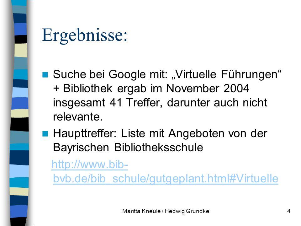 Maritta Kneule / Hedwig Grundke4 Ergebnisse: Suche bei Google mit: Virtuelle Führungen + Bibliothek ergab im November 2004 insgesamt 41 Treffer, darunter auch nicht relevante.