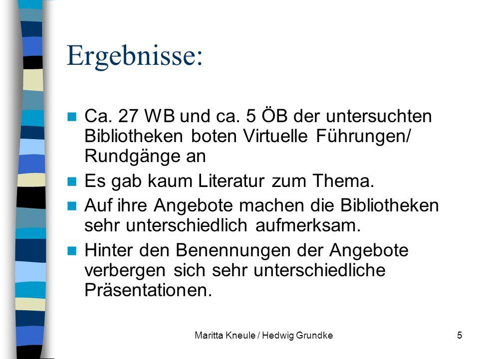 Maritta Kneule / Hedwig Grundke5 Ergebnisse: Ca. 27 WB und ca. 5 ÖB der untersuchten Bibliotheken boten Virtuelle Führungen/ Rundgänge an Es gab kaum