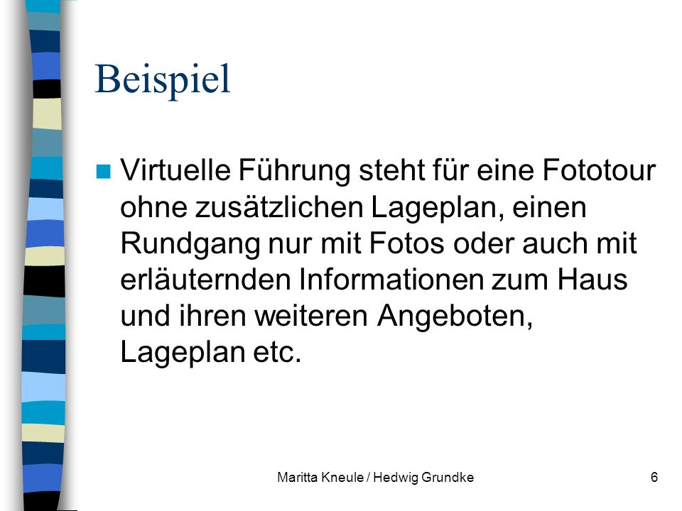 Maritta Kneule / Hedwig Grundke6 Beispiel Virtuelle Führung steht für eine Fototour ohne zusätzlichen Lageplan, einen Rundgang nur mit Fotos oder auch mit erläuternden Informationen zum Haus und ihren weiteren Angeboten, Lageplan etc.