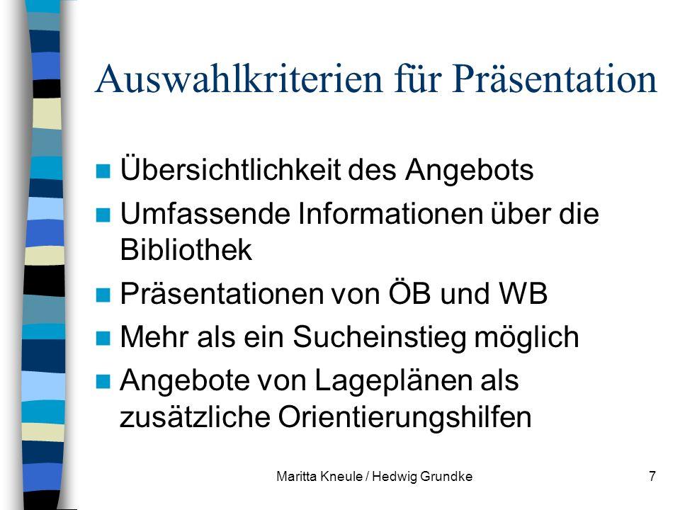 Maritta Kneule / Hedwig Grundke7 Auswahlkriterien für Präsentation Übersichtlichkeit des Angebots Umfassende Informationen über die Bibliothek Präsentationen von ÖB und WB Mehr als ein Sucheinstieg möglich Angebote von Lageplänen als zusätzliche Orientierungshilfen
