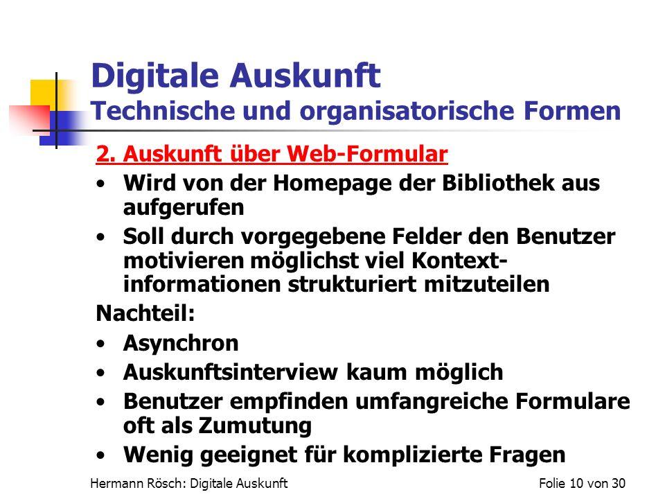 Hermann Rösch: Digitale AuskunftFolie 10 von 30 Digitale Auskunft Technische und organisatorische Formen 2. Auskunft über Web-Formular Wird von der Ho