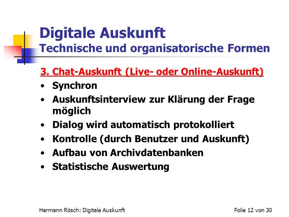 Hermann Rösch: Digitale AuskunftFolie 12 von 30 Digitale Auskunft Technische und organisatorische Formen 3. Chat-Auskunft (Live- oder Online-Auskunft)
