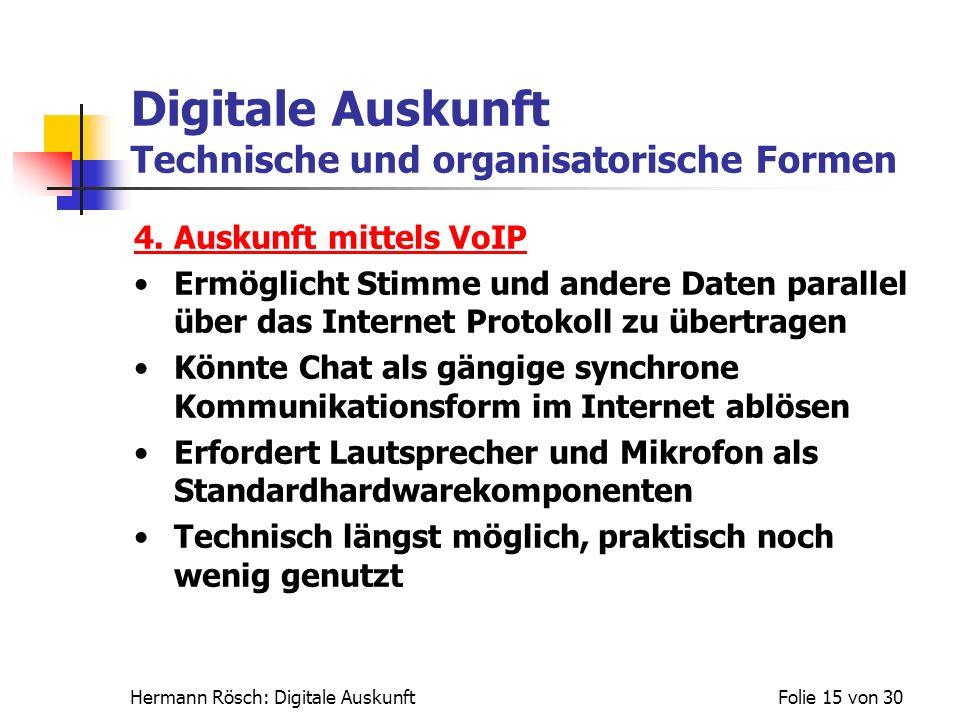Hermann Rösch: Digitale AuskunftFolie 15 von 30 Digitale Auskunft Technische und organisatorische Formen 4. Auskunft mittels VoIP Ermöglicht Stimme un