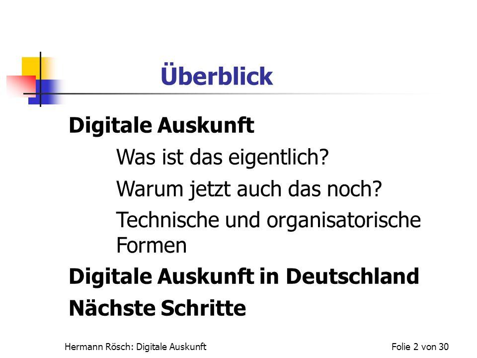 Hermann Rösch: Digitale AuskunftFolie 2 von 30 Überblick Digitale Auskunft Was ist das eigentlich? Warum jetzt auch das noch? Technische und organisat