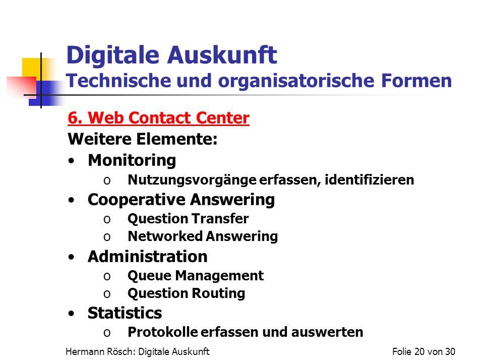 Hermann Rösch: Digitale AuskunftFolie 20 von 30 Digitale Auskunft Technische und organisatorische Formen 6. Web Contact Center Weitere Elemente: Monit