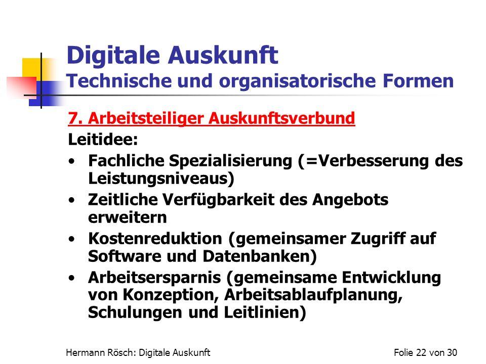 Hermann Rösch: Digitale AuskunftFolie 22 von 30 Digitale Auskunft Technische und organisatorische Formen 7. Arbeitsteiliger Auskunftsverbund Leitidee: