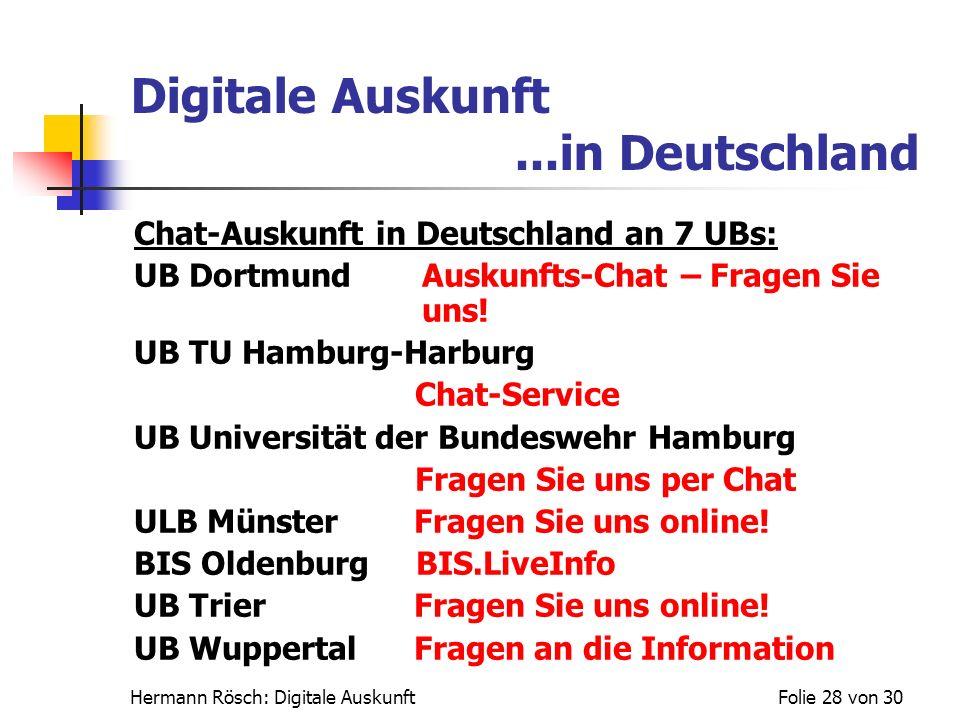 Hermann Rösch: Digitale AuskunftFolie 28 von 30 Digitale Auskunft...in Deutschland Chat-Auskunft in Deutschland an 7 UBs: UB DortmundAuskunfts-Chat –