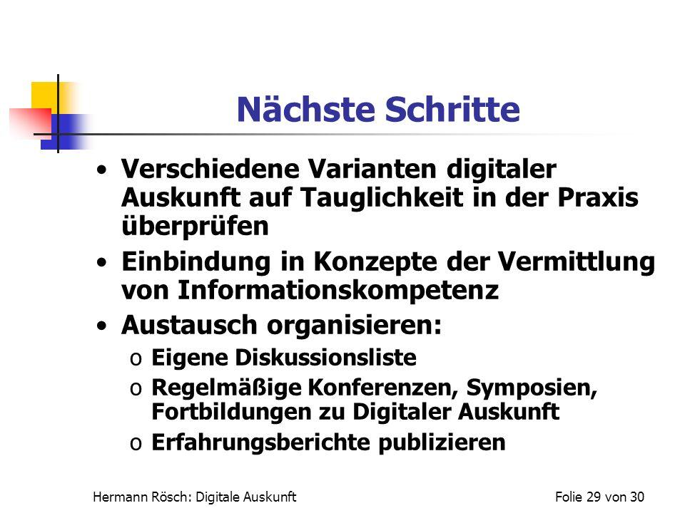 Hermann Rösch: Digitale AuskunftFolie 29 von 30 Nächste Schritte Verschiedene Varianten digitaler Auskunft auf Tauglichkeit in der Praxis überprüfen E