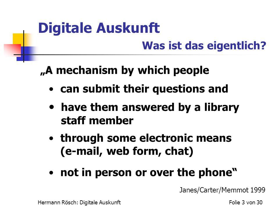 Hermann Rösch: Digitale AuskunftFolie 3 von 30 Digitale Auskunft Was ist das eigentlich? A mechanism by which people can submit their questions and ha