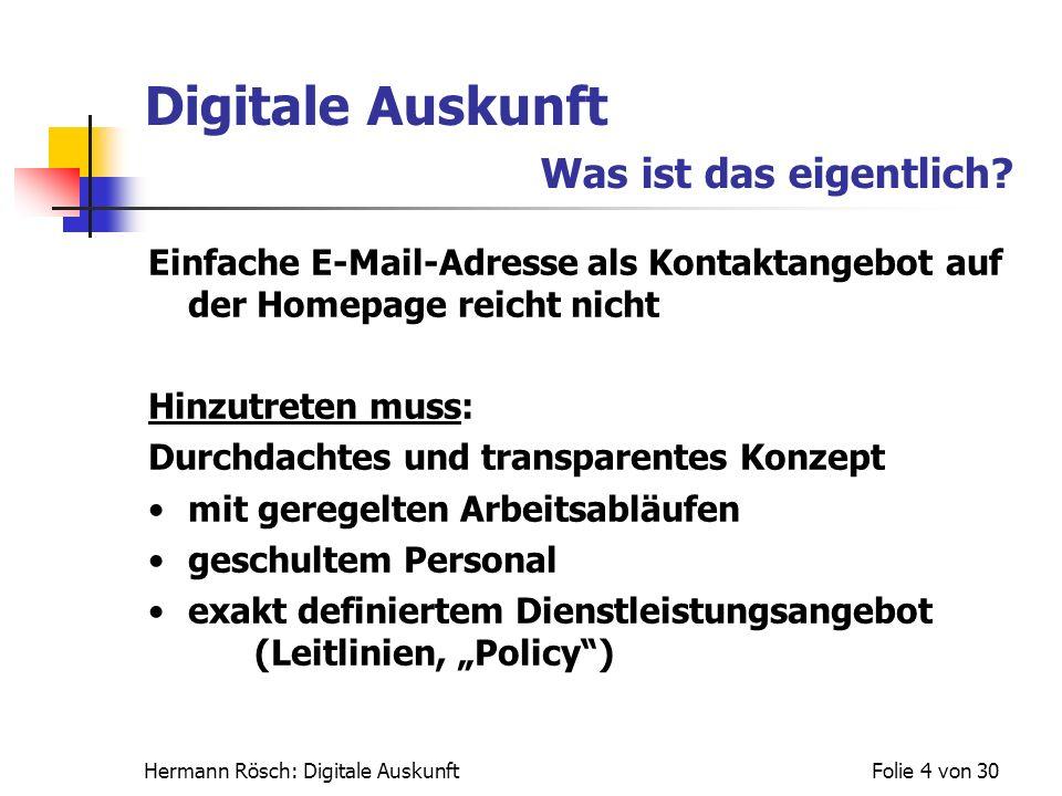Hermann Rösch: Digitale AuskunftFolie 4 von 30 Digitale Auskunft Was ist das eigentlich? Einfache E-Mail-Adresse als Kontaktangebot auf der Homepage r