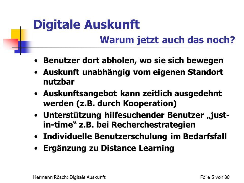 Hermann Rösch: Digitale AuskunftFolie 5 von 30 Digitale Auskunft Warum jetzt auch das noch? Benutzer dort abholen, wo sie sich bewegen Auskunft unabhä