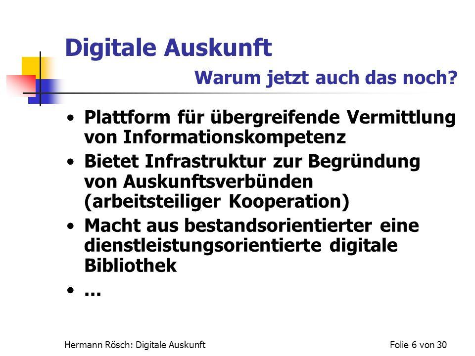 Hermann Rösch: Digitale AuskunftFolie 27 von 30 Digitale Auskunft...in Deutschland Auskunft in Deutschland bislang eher zweitrangig Anzeichen für eine Trendwende.