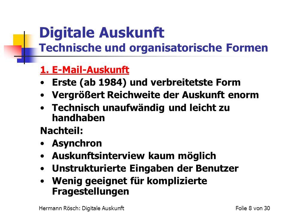 Hermann Rösch: Digitale AuskunftFolie 8 von 30 Digitale Auskunft Technische und organisatorische Formen 1. E-Mail-Auskunft Erste (ab 1984) und verbrei