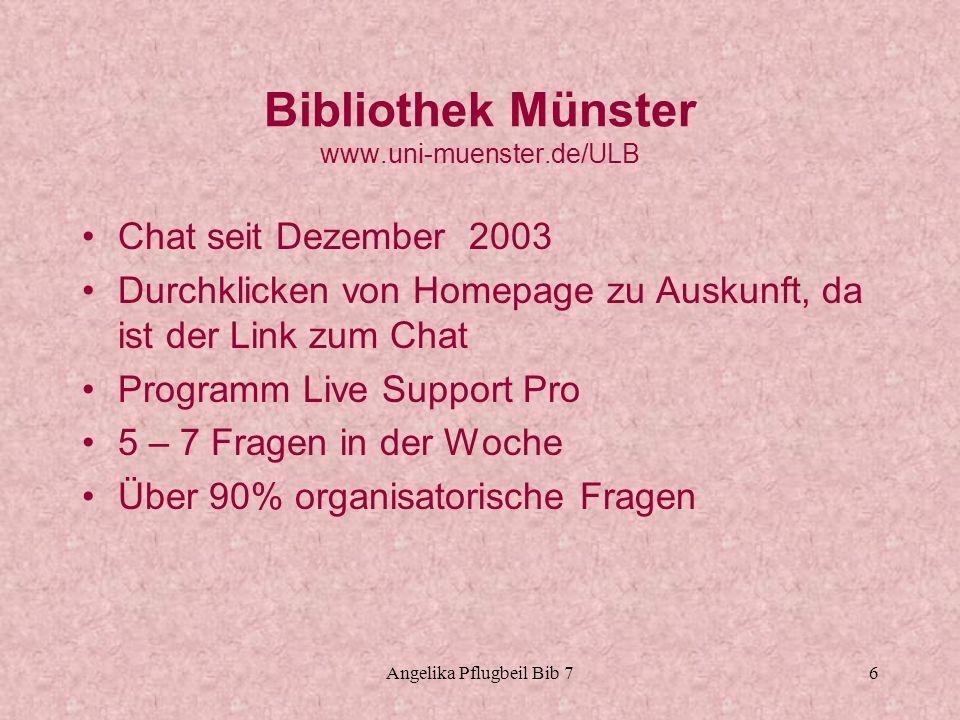 Angelika Pflugbeil Bib 76 Bibliothek Münster www.uni-muenster.de/ULB Chat seit Dezember 2003 Durchklicken von Homepage zu Auskunft, da ist der Link zu