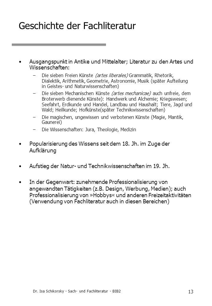 Dr. Isa Schikorsky - Sach- und Fachliteratur - BIB2 13 Geschichte der Fachliteratur Ausgangspunkt in Antike und Mittelalter; Literatur zu den Artes un